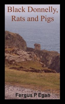 Black Donnelly, Rats and Pigs, Fergus P Egan
