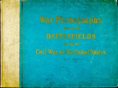 Original Photographs Taken on the Battlefields during the Civil War of the United States, Francis Miller