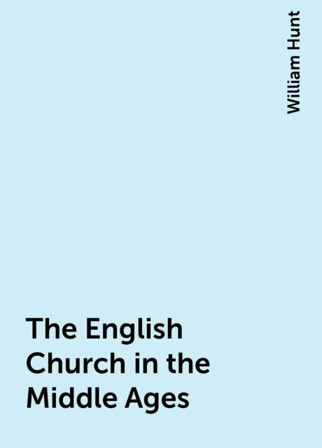 The English Church in the Middle Ages, William Hunt