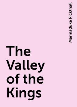 The Valley of the Kings, Marmaduke Pickthall
