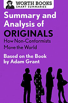 Summary and Analysis of Originals: How Non-Conformists Move the World, Worth Books