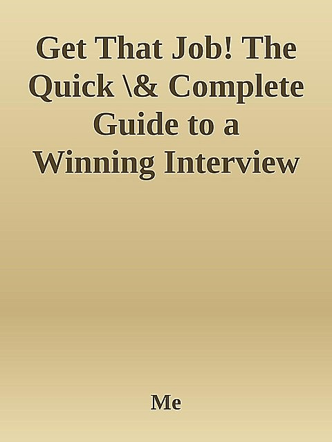 Get That Job! The Quick \& Complete Guide to a Winning Interview \( PDFDrive.com \).epub, Me