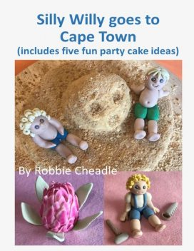 Silly Willy Goes to Cape Town (Includes Five Fun Party Cake Ideas), Robbie Cheadle