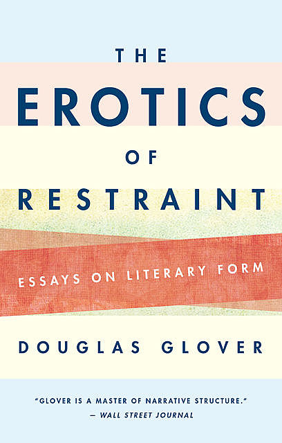 The Erotics of Restraint, Douglas Glover