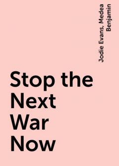 Stop the Next War Now, Jodie Evans, Medea Benjamin
