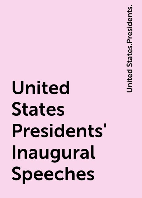 United States Presidents' Inaugural Speeches, United States.Presidents.