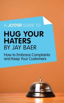 A Joosr Guide to… Hug Your Haters by Jay Baer, Joosr