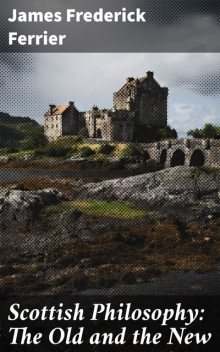 Scottish Philosophy: The Old and the New, James Frederick Ferrier