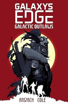 Galactic Outlaws (Galaxy's Edge Book 2), Jason, Cole, Anspach, Nick