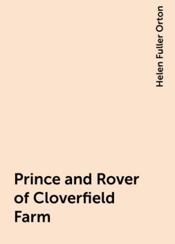 Prince and Rover of Cloverfield Farm, Helen Fuller Orton