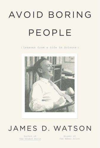 Avoid Boring People: Lessons from a Life in Science, James Watson