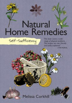 Self-Sufficiency: Natural Home Remedies, Melissa Corkhill