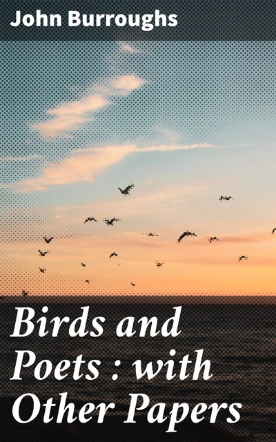 Birds and Poets : with Other Papers, John Burroughs