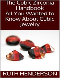 The Cubic Zirconia Handbook: All You Wanted to Know About Cubic Jewelry, Ruth Henderson