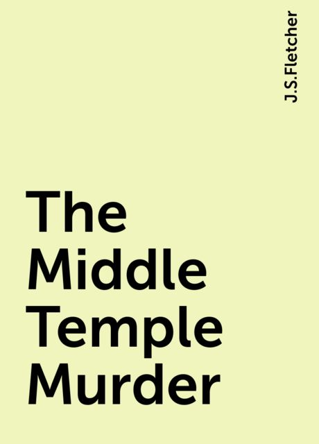 The Middle Temple Murder, J.S.Fletcher
