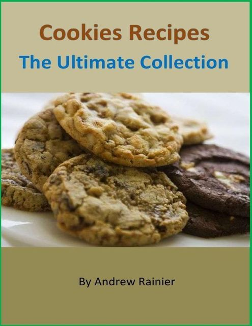Cookies Recipes: The Ultimate Collection, Andrew Rainier