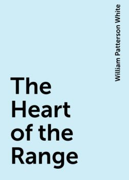 The Heart of the Range, William Patterson White