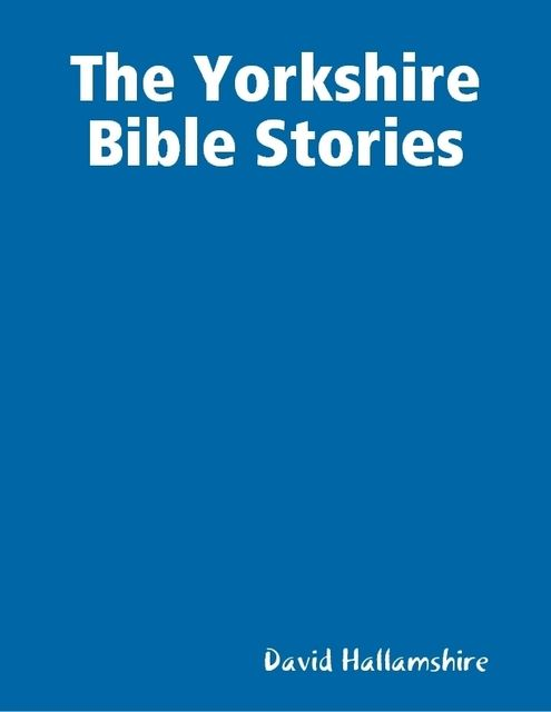The Yorkshire Bible Stories, David Hallamshire