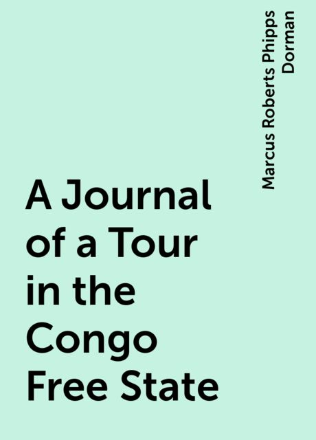 A Journal of a Tour in the Congo Free State, Marcus Roberts Phipps Dorman