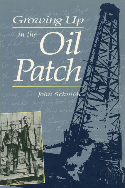 Growing Up in the Oil Patch, John Schmidt