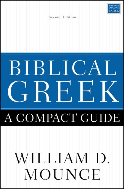Biblical Greek: A Compact Guide, William D. Mounce