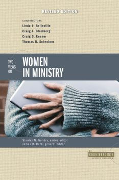 Two Views on Women in Ministry, James Beck, Stanley N. Gundry