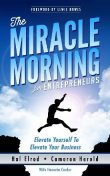 The Miracle Morning for Entrepreneurs: Elevate Your SELF to Elevate Your BUSINESS, Hal Elrod, Cameron Herold, Honoree Corder