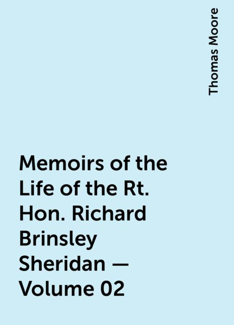 Memoirs of the Life of the Rt. Hon. Richard Brinsley Sheridan — Volume 02, Thomas Moore
