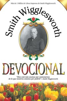 Smith Wigglesworth Devocional, Smith Wigglesworth