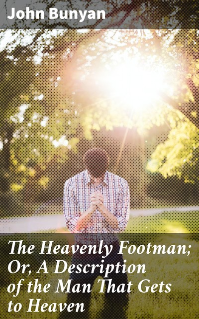 The Heavenly Footman; Or, A Description of the Man That Gets to Heaven, John Bunyan