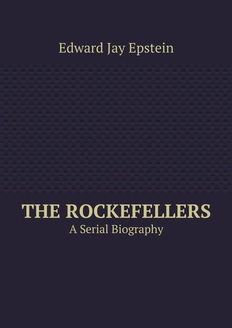 THE ROCKEFELLERS, Edward Jay Epstein