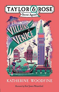 Villains in Venice (Taylor and Rose Secret Agents 3), Katherine Woodfine