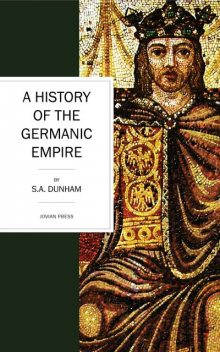 A History of the Germanic Empire, S.A. Dunham