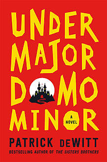 Undermajordomo Minor, Patrick deWitt
