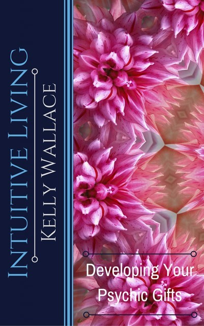 Intuitive Living, Wallace Kelly