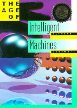 THE AGE OF INTELLIGENT MACHINES | Prologue: The Second Industrial Revolution, Ray Kurzweil