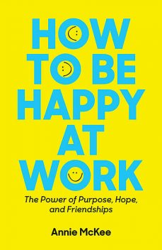 How to Be Happy at Work, Annie McKee