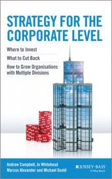 Strategy for the Corporate Level, Jo Whitehead, Andrew Campbell, Marcus Alexander, Michael Goold