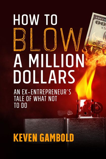 How to Blow a Million Dollars, Keven Ashley Gambold