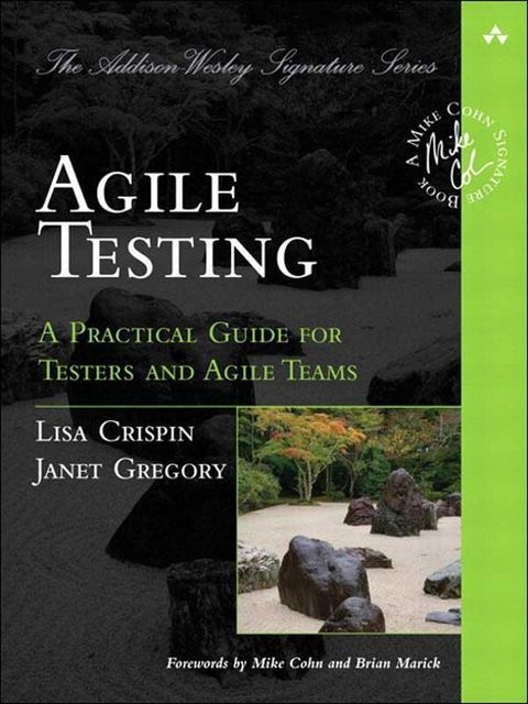 Agile Testing: A Practical Guide for Testers and Agile Teams, Lisa Crispin