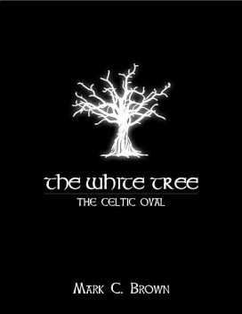 The White Tree: The Celtic Oval, Mark Brown