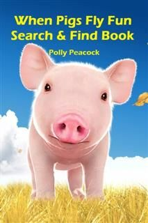 When Pigs Fly Search and Find Fun Activity Book, Polly Peacock