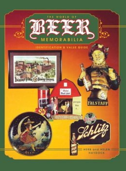 The World of Beer Memorabilia, Helen I.Haydock, Herbert A