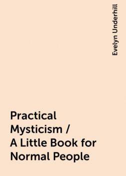 Practical Mysticism / A Little Book for Normal People, Evelyn Underhill