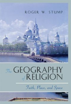 The Geography of Religion, Roger W. Stump