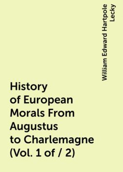 History of European Morals From Augustus to Charlemagne (Vol. 1 of / 2), William Edward Hartpole Lecky