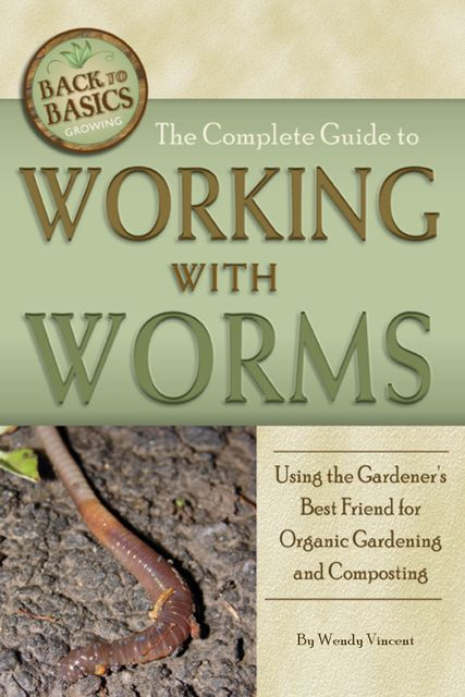 The Complete Guide to Working with Worms, Wendy Vincent