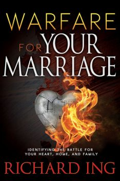 Warfare for Your Marriage, Richard Ing
