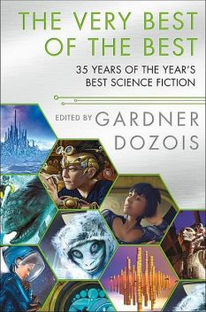 The Very Best of the Best, Peter Watts, Stephen Baxter, Ian McDonald, Gardner Dozois, Robert Charles Wilson, Michael Swanwick, Greg Egan, Nancy Kress, Eleanor Arnason, Charles Stross, Daryl Gregory, Carrie Vaughn, James Patrick Kelly, Adam Roberts, Elizabeth Bear, John Kessel, Pat Cadigan, Paul McAuley, Alastair Reynolds, Allen Steele, Gwyneth Jones, Robert Reed, Ian R.MacLeod, John Barnes, Sam Miller, Lavie Tidhar, Aliette de Bodard, James S.A.Corey, Ken Liu, Sarah Monette, Kage Baker, Yoon Ha Lee, Kathe Koja, Rich Larson, Maureen McHugh, Carter Scholz, Indrapramit Das, R.S. Benedict, Ray Nayler, David Moles