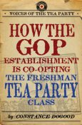 How the GOP Establishment Is Co-Opting the Freshman Tea Party Class, Constance Dogood